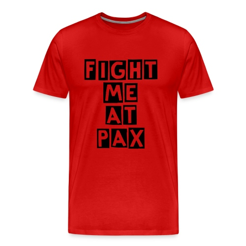 Fight Me At Pax - Men's Premium T-Shirt