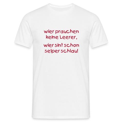 wier prauchen keine leerer... - Männer T-Shirt