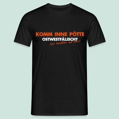 KOMM INNE PÖTTE - Ostwestfälisch? - Männer T-Shirt