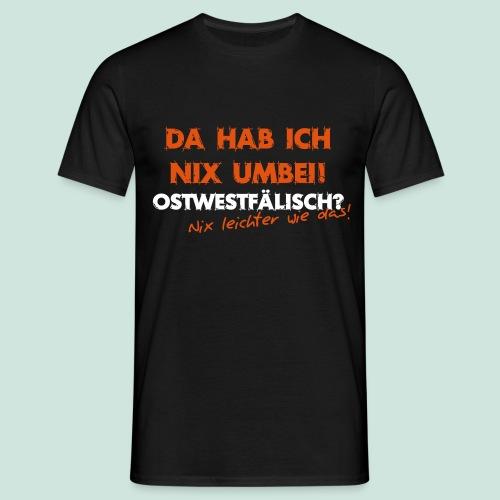 NIX UMBEI - Ostwestfälisch? - Männer T-Shirt