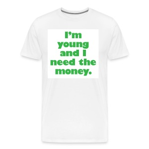I'm Young and I Need the Money Men's Tee - Men's Premium T-Shirt