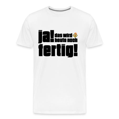 Pfusch am Bau T-Shirt - Ja das wird heute noch fertig! - Männer Premium T-Shirt