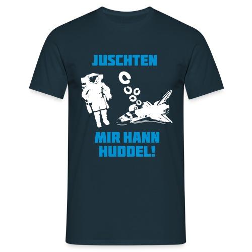 Juschten, mir hann huddel! - Männer Standard T-Shirt - Männer T-Shirt
