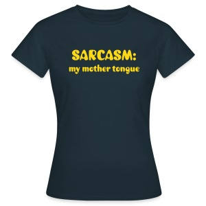 Sarcasm is the way - Women's T-Shirt