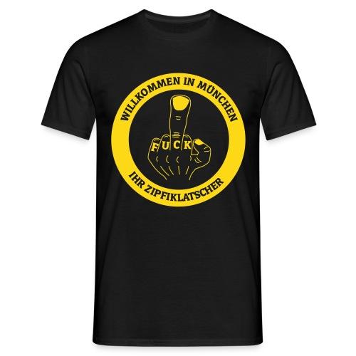 Willkommen in München Ihr Zipfiklatscher - Männer T-Shirt