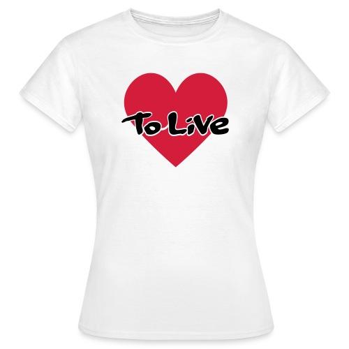 Love to Live -naisten paita - Naisten t-paita