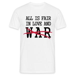 All is fair in love and war, NOT! - Men's T-Shirt