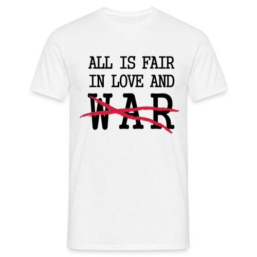 All is fair in love and war, NOT! - Men's T-Shirt