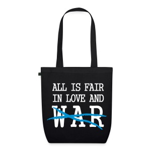 All is fair in love and war, NOT! - EarthPositive Tote Bag