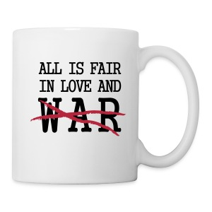 All is fair in love and war, NOT! - Mug