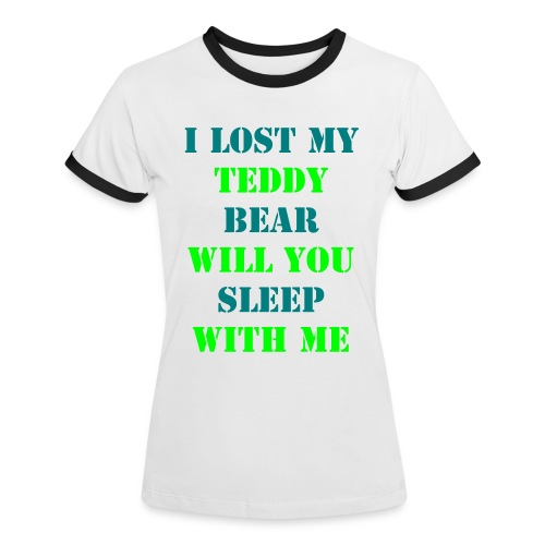 I lost my teddy bear will you sleep with me - T-Shirt - Women's Ringer T-Shirt