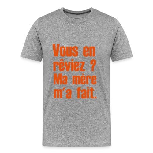 Vous en rêviez ? - T-shirt Premium Homme