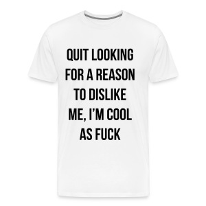 quit looking for a reason to dislike me T-Shirts - Men's Premium T-Shirt