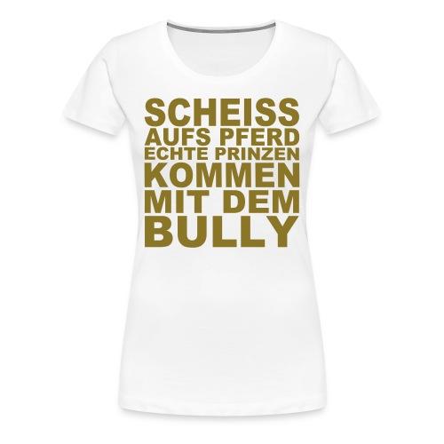 SCHEISS AUFS PFERD - Frauen Premium T-Shirt