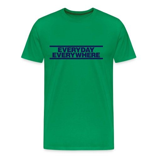 EVERYDAY EVERYWHERE (FROM MOT) - Men's Premium T-Shirt