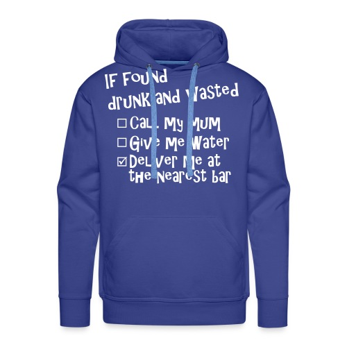 If Found Druk and Wasted - Mannen Premium hoodie
