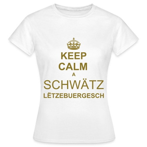 KEEP CALM a Schwätz Lëtzebuergesch Dammen (GOLD) - Frauen T-Shirt