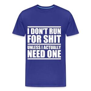 I Don't Run For Shit | Poop Gifts - Men's Premium T-Shirt