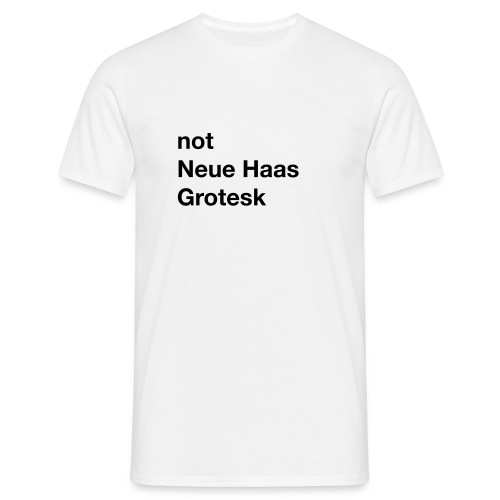 not Neue Haas Grotesk - Men's T-Shirt