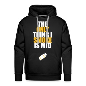 The Only Thing I Smoke is Mid - Men's Premium Hoodie