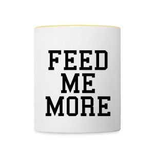 Feed Me More Or What? - Contrasting Mug
