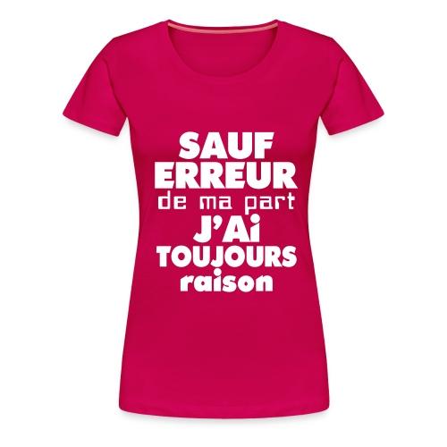 T Shirt Femme - J'ai toujours raison - T-shirt Premium Femme