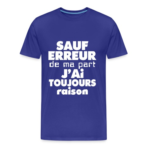 T Shirt Homme - J'ai toujours raison - T-shirt Premium Homme