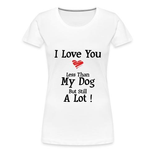 Love U less - T-shirt Premium Femme