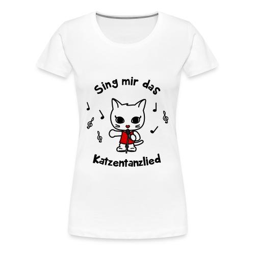 Sing mir das Katzentanzlied - Frauen Premium T-Shirt