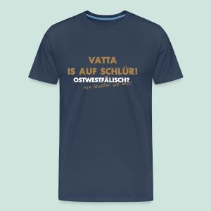 Vatta is auf Schlür - Männer Premium T-Shirt