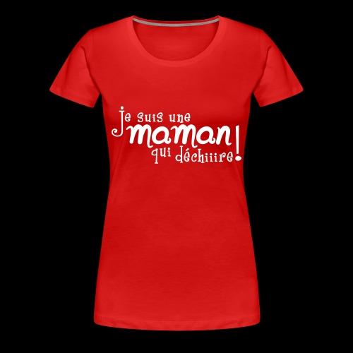 Je suis une maman qui déchiiire - T-shirt Premium Femme
