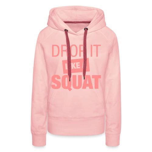 DROP IT like  a SQUAT - Vrouwen Premium hoodie