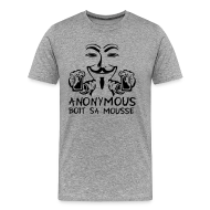 Tee shirts ~ T-shirt Premium Homme ~ Anonymous boit sa mousse