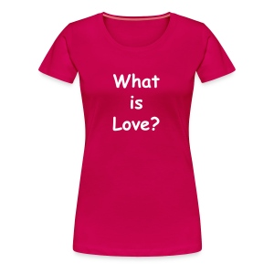 Frauen T Shirt What is Love - Frauen Premium T-Shirt
