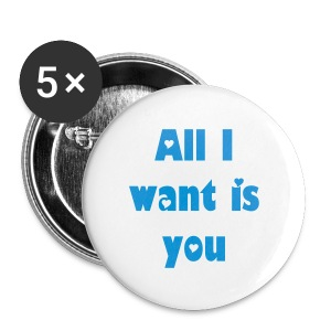 5 All I want is you Buttons blau - Buttons klein 25 mm