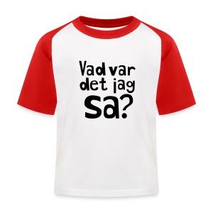 VAD VAR DET JAG SA? T-shirts - Baseboll-T-shirt barn
