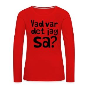 VAD VAR DET JAG SA? Långärmade T-shirts - Långärmad premium-T-shirt dam