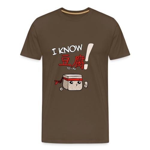 I KNOW TO-FU! - Herren braun - Männer Premium T-Shirt