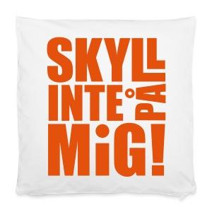 SKYLL INTE PÅ MIG! Övrigt - Kuddöverdrag 40 x 40 cm