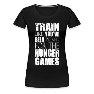 Train Like You've Been Picked for the Hunger Games T-Shirts - Women's Premium T-Shirt