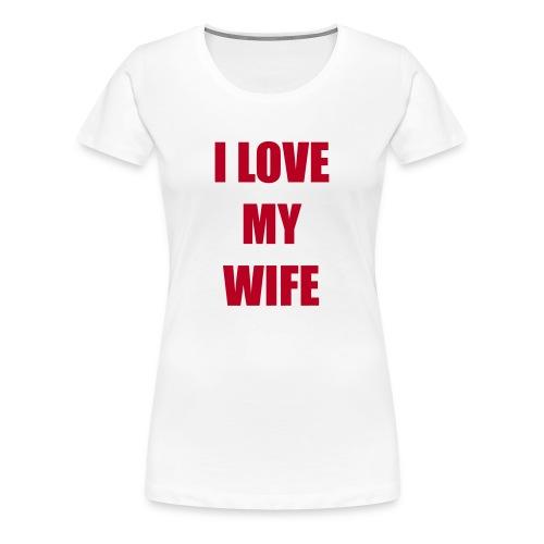 I love my wife - Frauen Premium T-Shirt