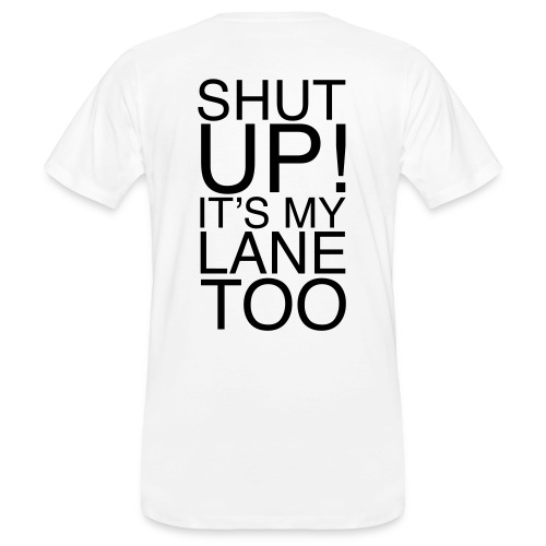 Shirt - Shut Up! It's my lane too! - Männer Bio-T-Shirt