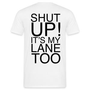 Shirt - Shut Up! It's my lane too! - Männer T-Shirt