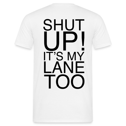 Shirt - Shut Up! It's my lane too! - Männer T-Shirt
