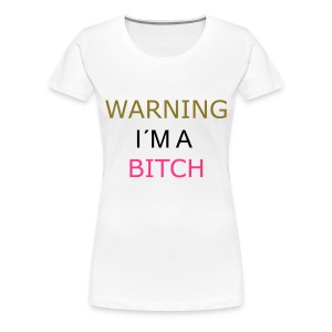 Warning I´m a Bitch T-shirts - Vrouwen Premium T-shirt
