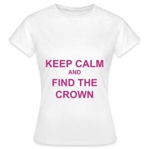 Keep calm and find the crown.. - Women's T-Shirt