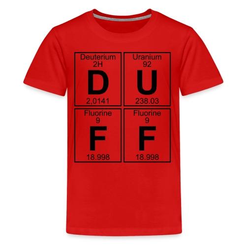 D-U-F-F (duff) - Teenage Premium T-Shirt