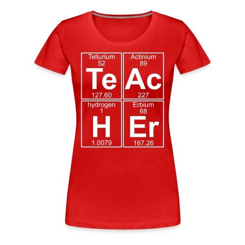 Te-Ac-H-Er (teacher) - Women's Premium T-Shirt