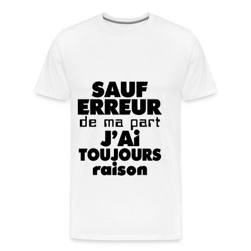 ''Sauf erreur de ma part J'ai toujours raison. Version Homme - T-shirt Premium Homme