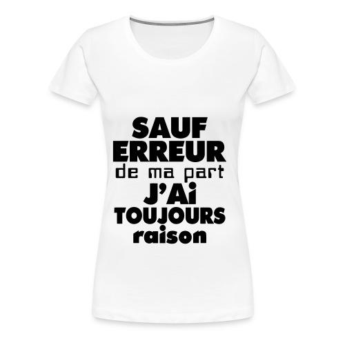 ''Sauf erreur de ma part J'ai toujours raison. Version Femme - T-shirt Premium Femme